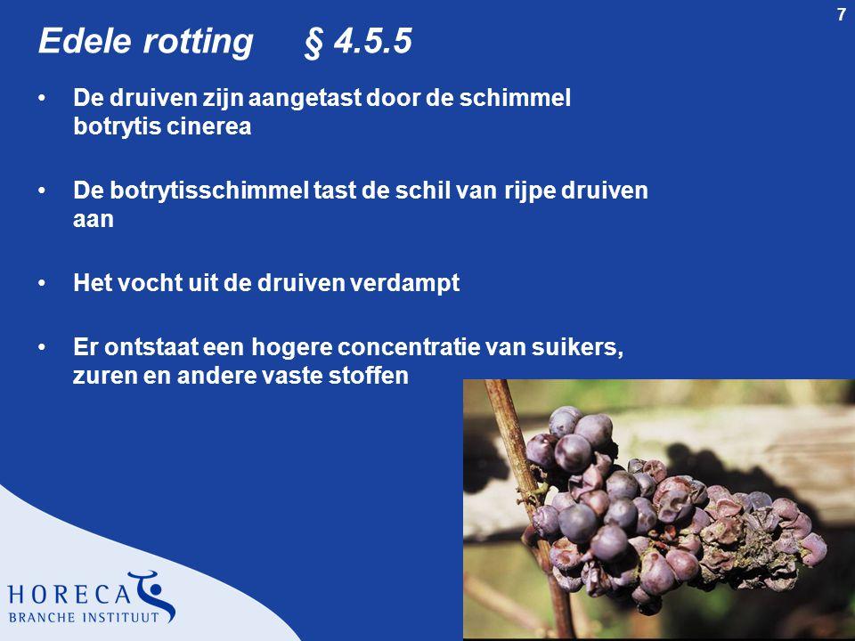 Edele rotting § 4.5.5 De druiven zijn aangetast door de schimmel botrytis cinerea. De botrytisschimmel tast de schil van rijpe druiven aan.