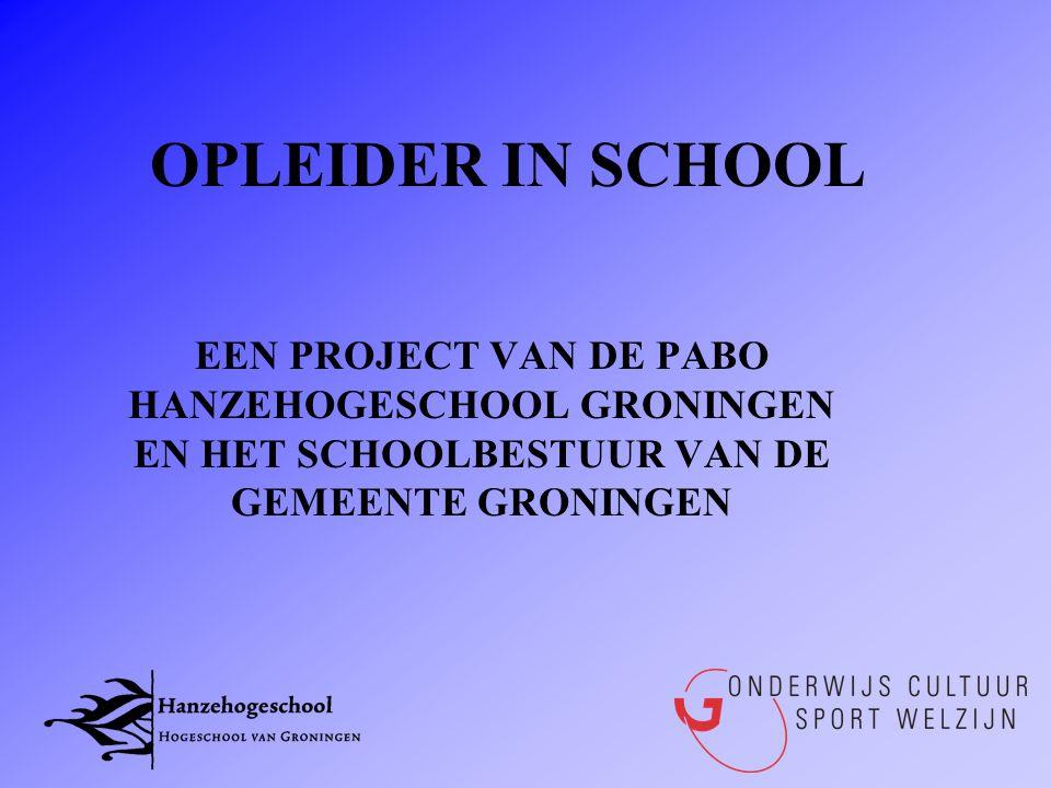 OPLEIDER IN SCHOOL EEN PROJECT VAN DE PABO HANZEHOGESCHOOL GRONINGEN EN HET SCHOOLBESTUUR VAN DE GEMEENTE GRONINGEN.