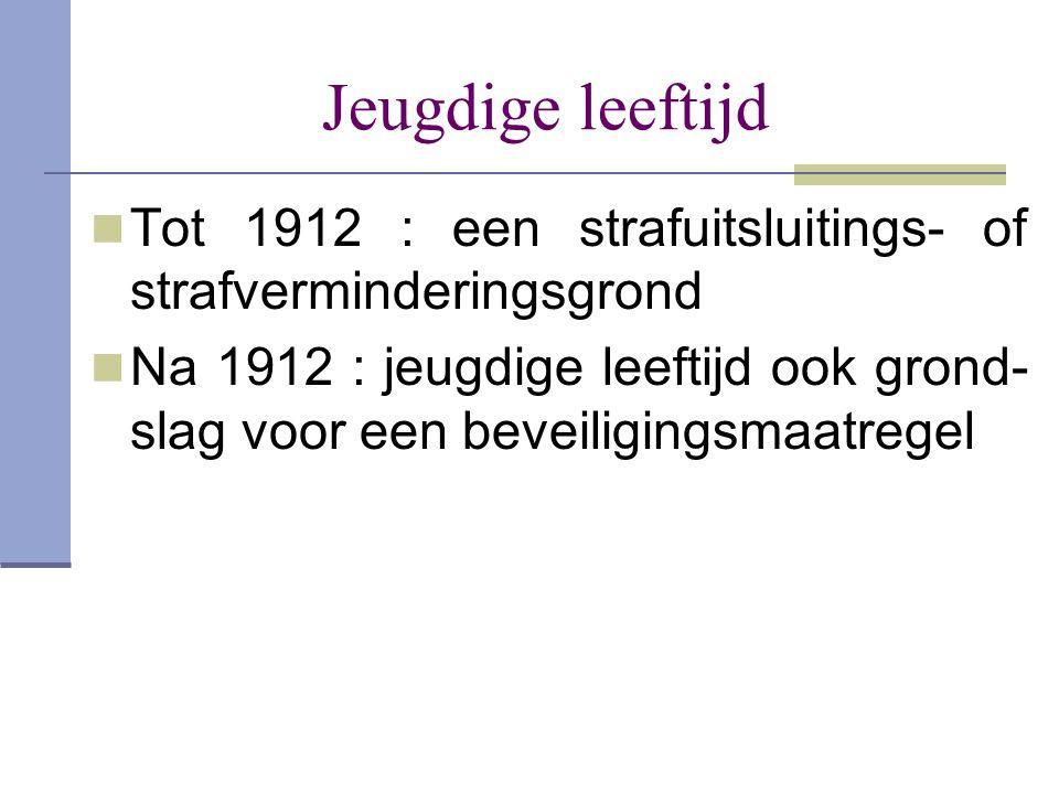 Jeugdige leeftijd Tot 1912 : een strafuitsluitings- of strafverminderingsgrond.