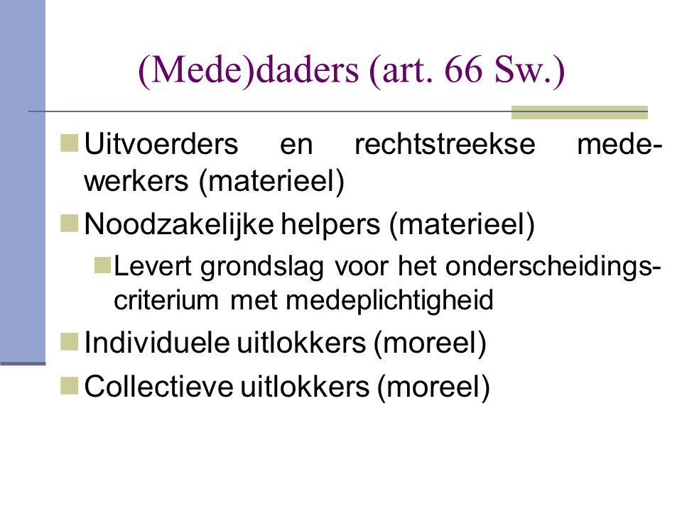 (Mede)daders (art. 66 Sw.) Uitvoerders en rechtstreekse mede-werkers (materieel) Noodzakelijke helpers (materieel)