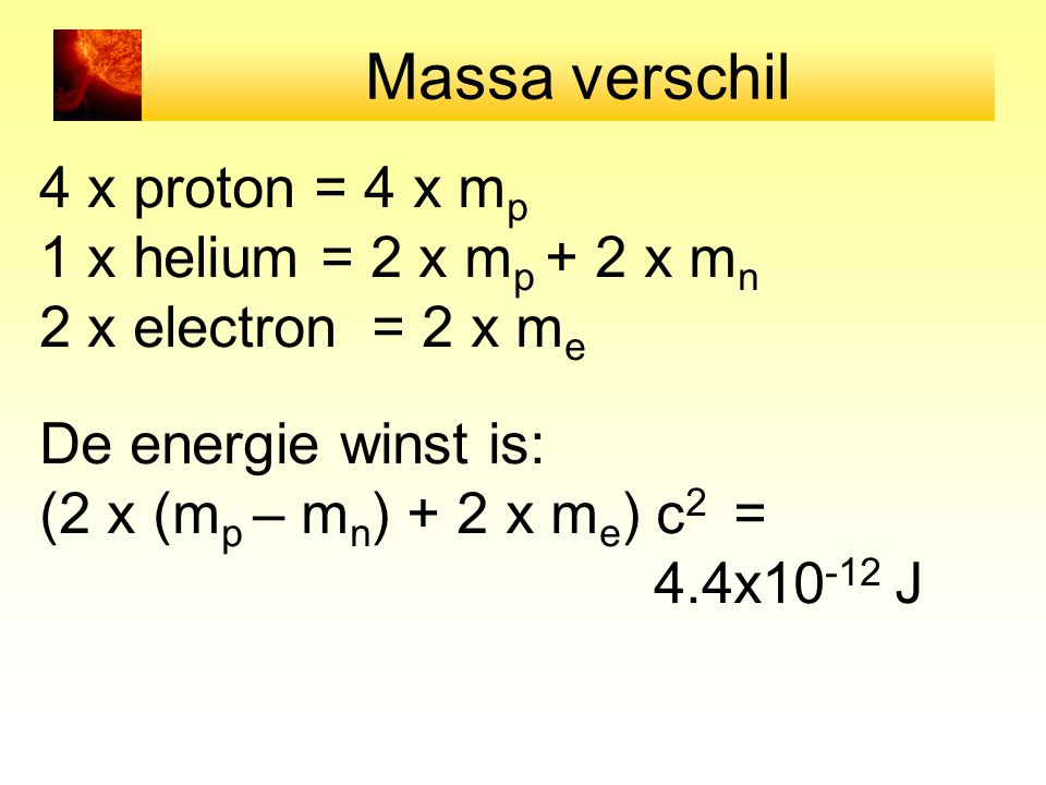 Massa verschil 4 x proton = 4 x mp 1 x helium = 2 x mp + 2 x mn