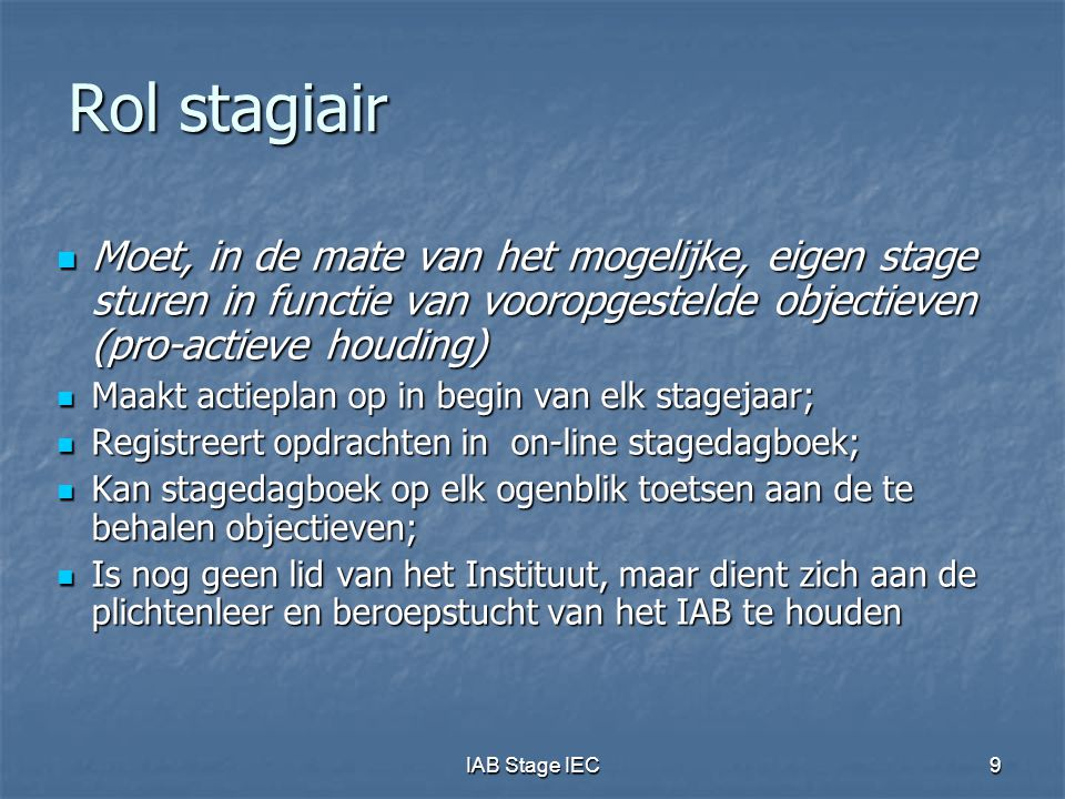 Rol stagiair Moet, in de mate van het mogelijke, eigen stage sturen in functie van vooropgestelde objectieven (pro-actieve houding)