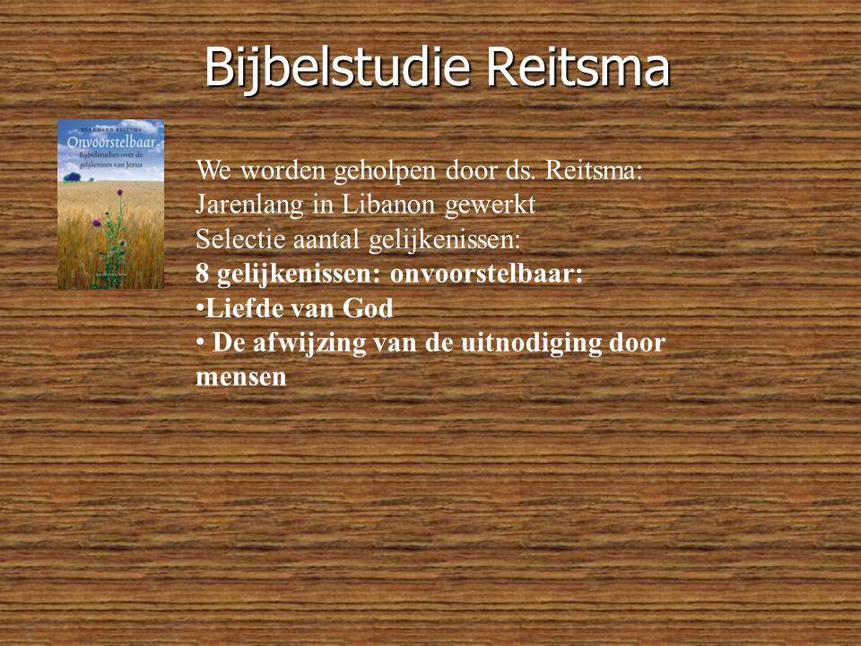 Bijbelstudie Reitsma We worden geholpen door ds. Reitsma: Jarenlang in Libanon gewerkt. Selectie aantal gelijkenissen: