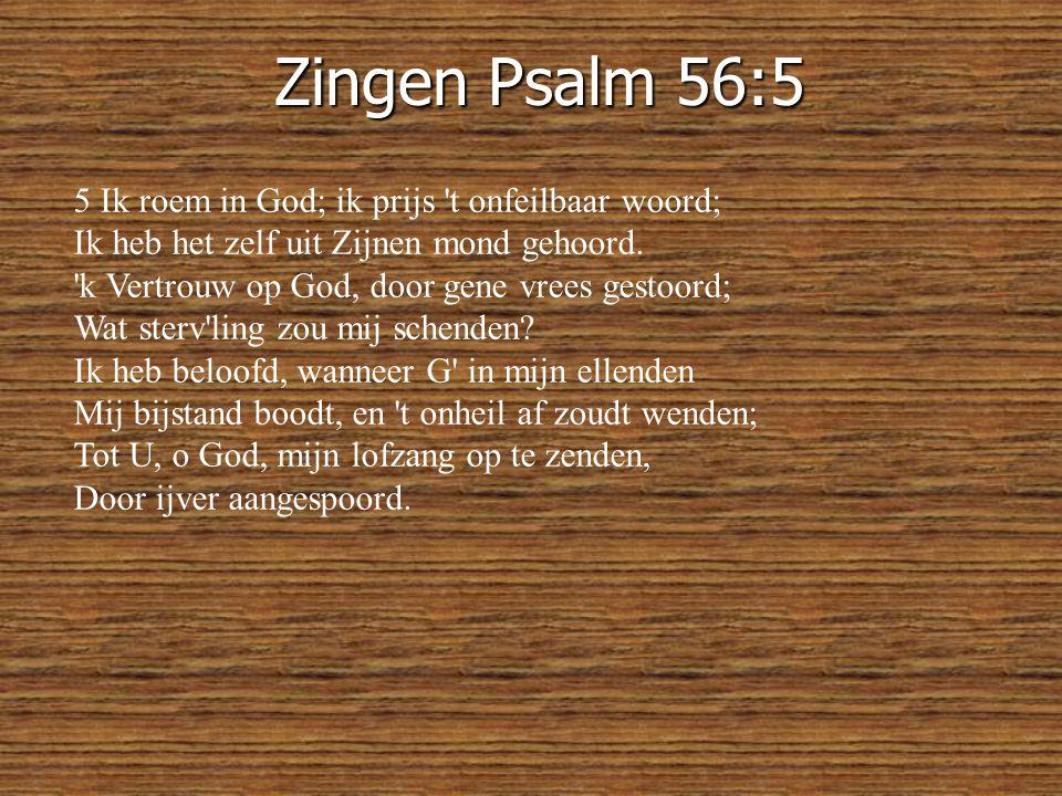 Zingen Psalm 56:5 5 Ik roem in God; ik prijs t onfeilbaar woord;