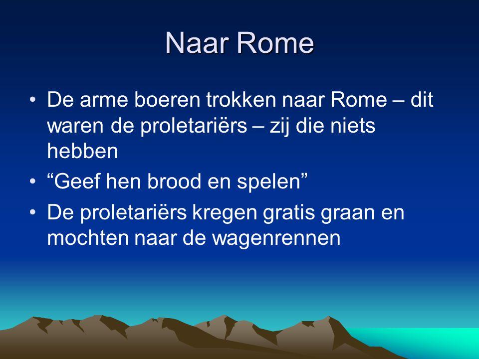 Naar Rome De arme boeren trokken naar Rome – dit waren de proletariërs – zij die niets hebben. Geef hen brood en spelen