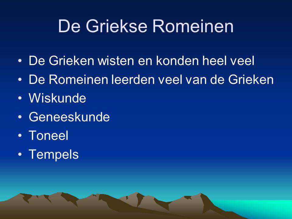 De Griekse Romeinen De Grieken wisten en konden heel veel