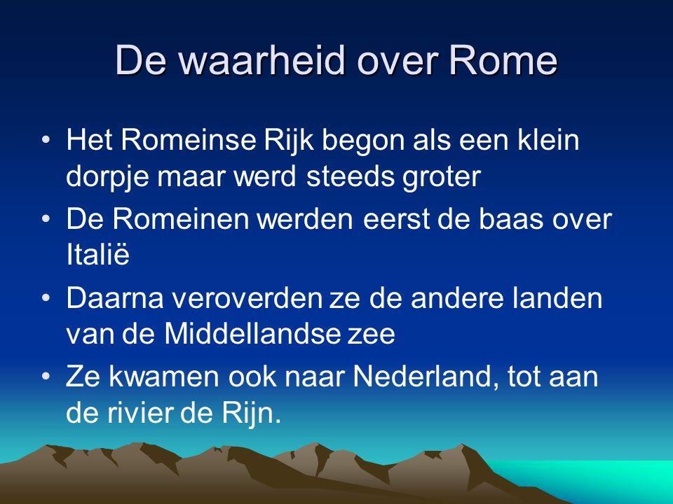 De waarheid over Rome Het Romeinse Rijk begon als een klein dorpje maar werd steeds groter. De Romeinen werden eerst de baas over Italië.