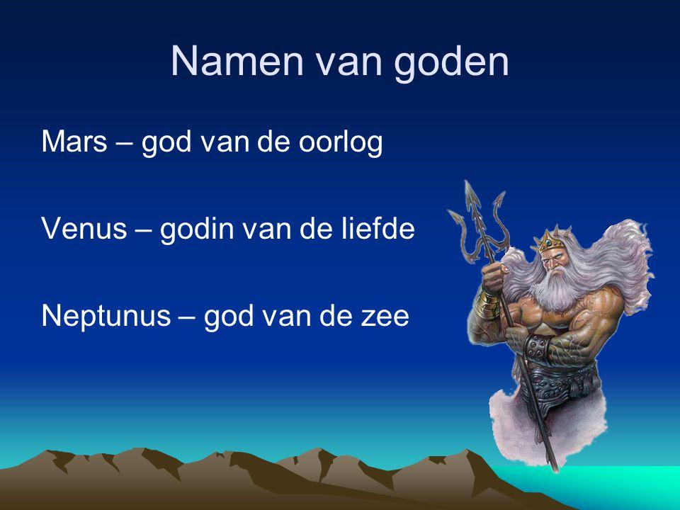 Namen van goden Mars – god van de oorlog Venus – godin van de liefde