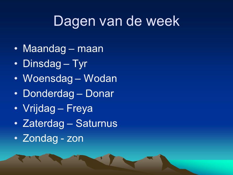 Dagen van de week Maandag – maan Dinsdag – Tyr Woensdag – Wodan