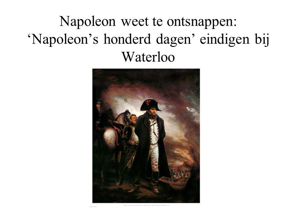 Napoleon weet te ontsnappen: 'Napoleon's honderd dagen' eindigen bij Waterloo