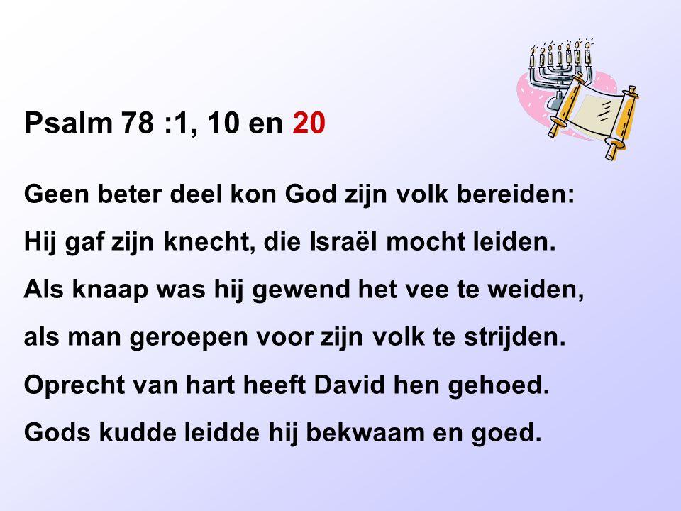 Psalm 78 :1, 10 en 20 Geen beter deel kon God zijn volk bereiden: