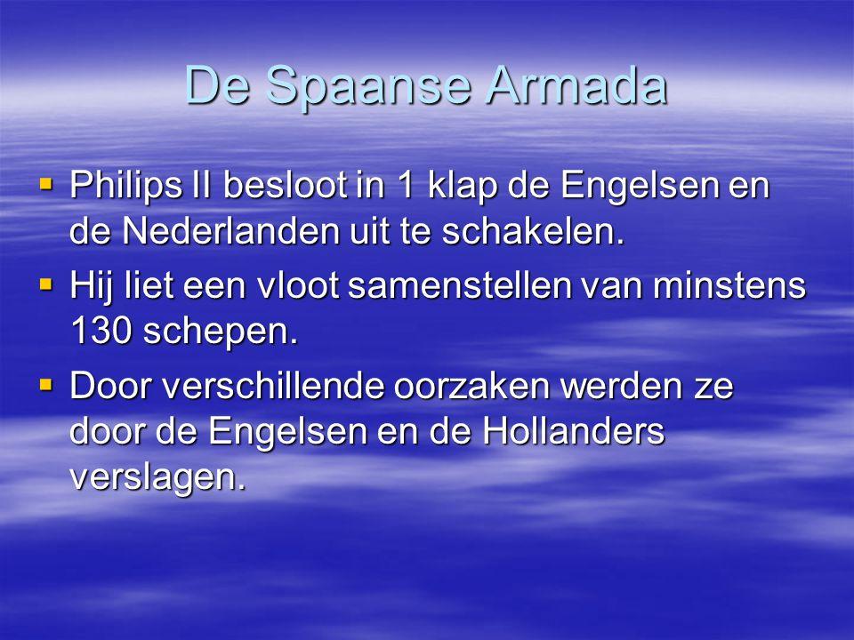 De Spaanse Armada Philips II besloot in 1 klap de Engelsen en de Nederlanden uit te schakelen.