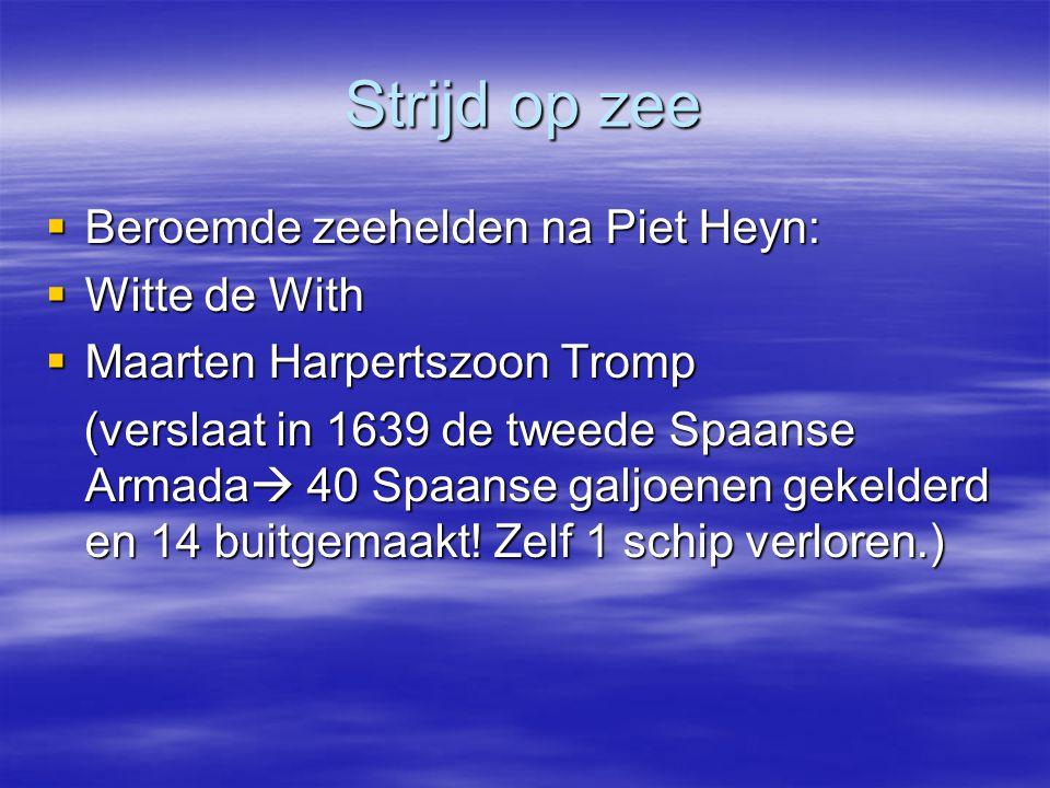 Strijd op zee Beroemde zeehelden na Piet Heyn: Witte de With