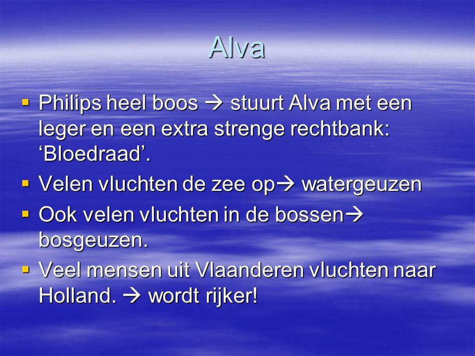 Alva Philips heel boos  stuurt Alva met een leger en een extra strenge rechtbank: 'Bloedraad'. Velen vluchten de zee op watergeuzen.