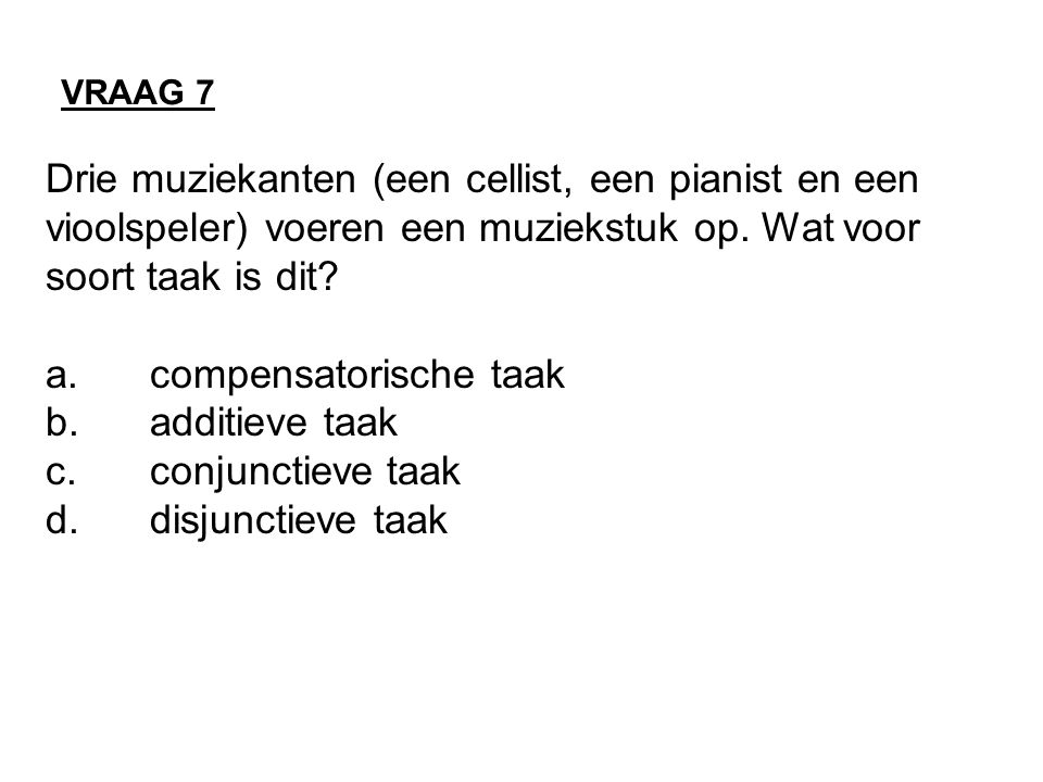 a. compensatorische taak b. additieve taak c. conjunctieve taak