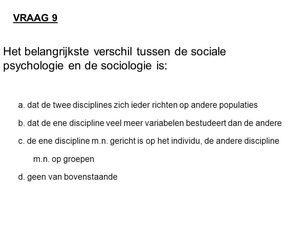 VRAAG 9 Het belangrijkste verschil tussen de sociale psychologie en de sociologie is: