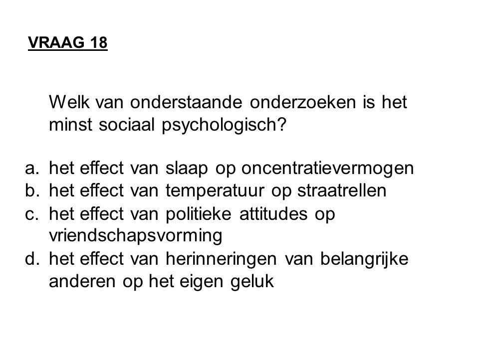 Welk van onderstaande onderzoeken is het minst sociaal psychologisch
