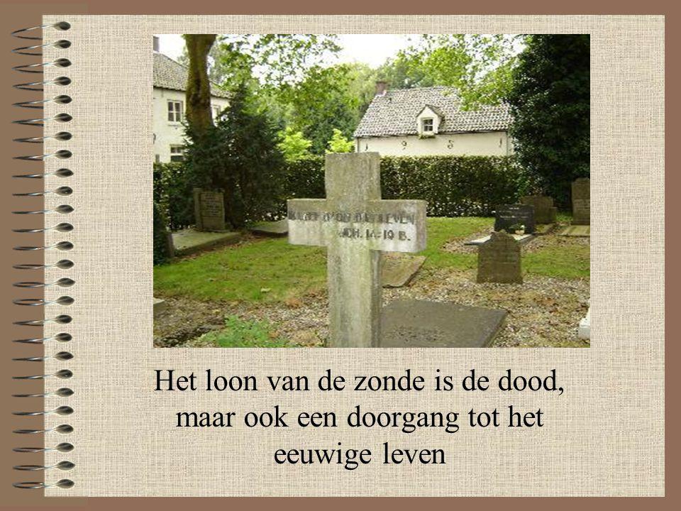 Het loon van de zonde is de dood, maar ook een doorgang tot het eeuwige leven