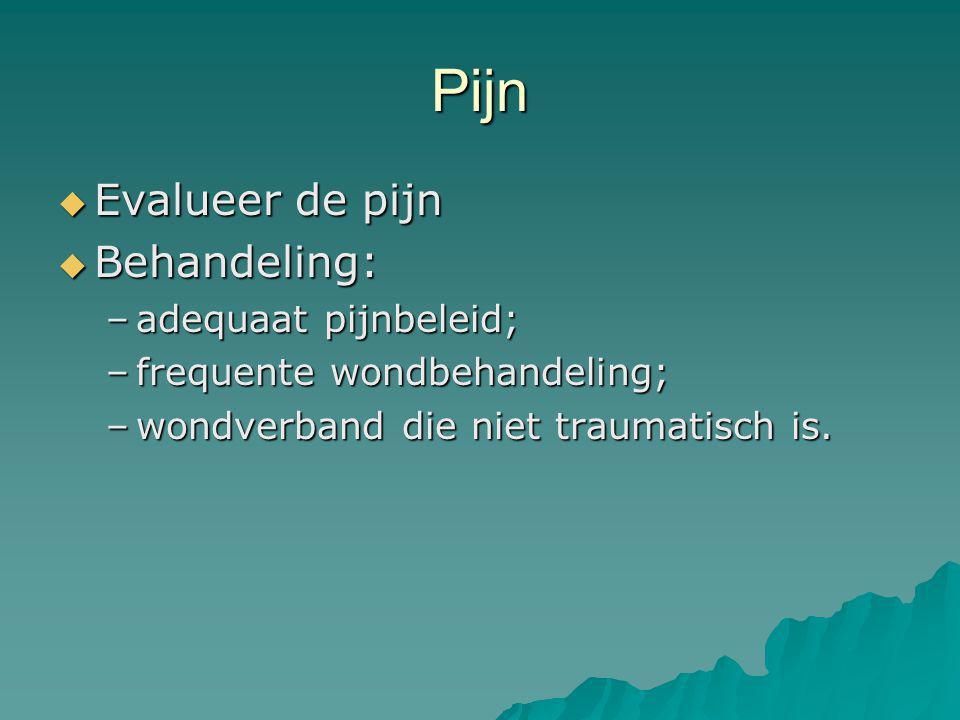 Pijn Evalueer de pijn Behandeling: adequaat pijnbeleid;