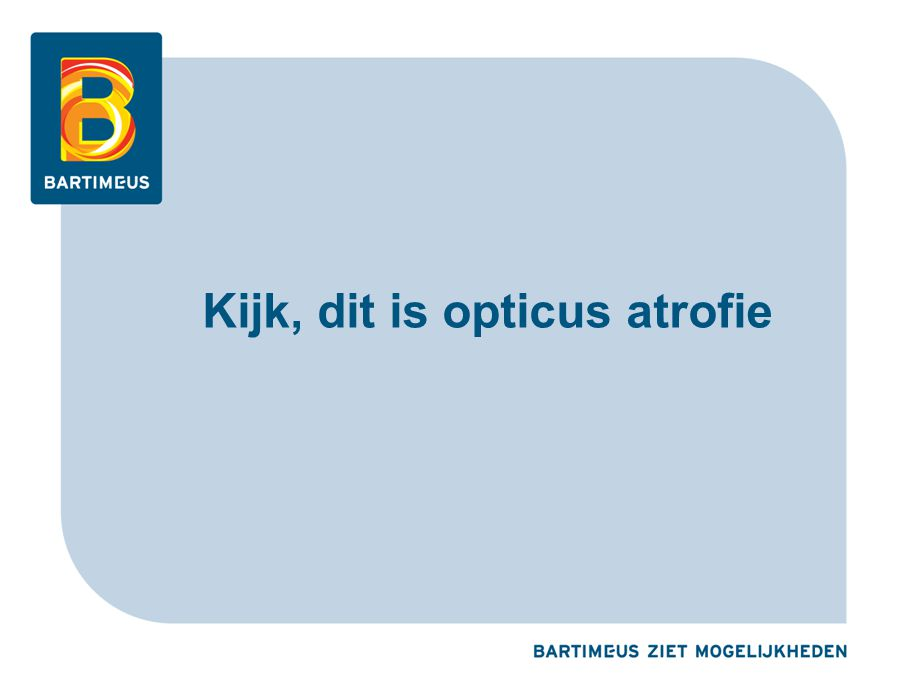 Kijk, dit is opticus atrofie