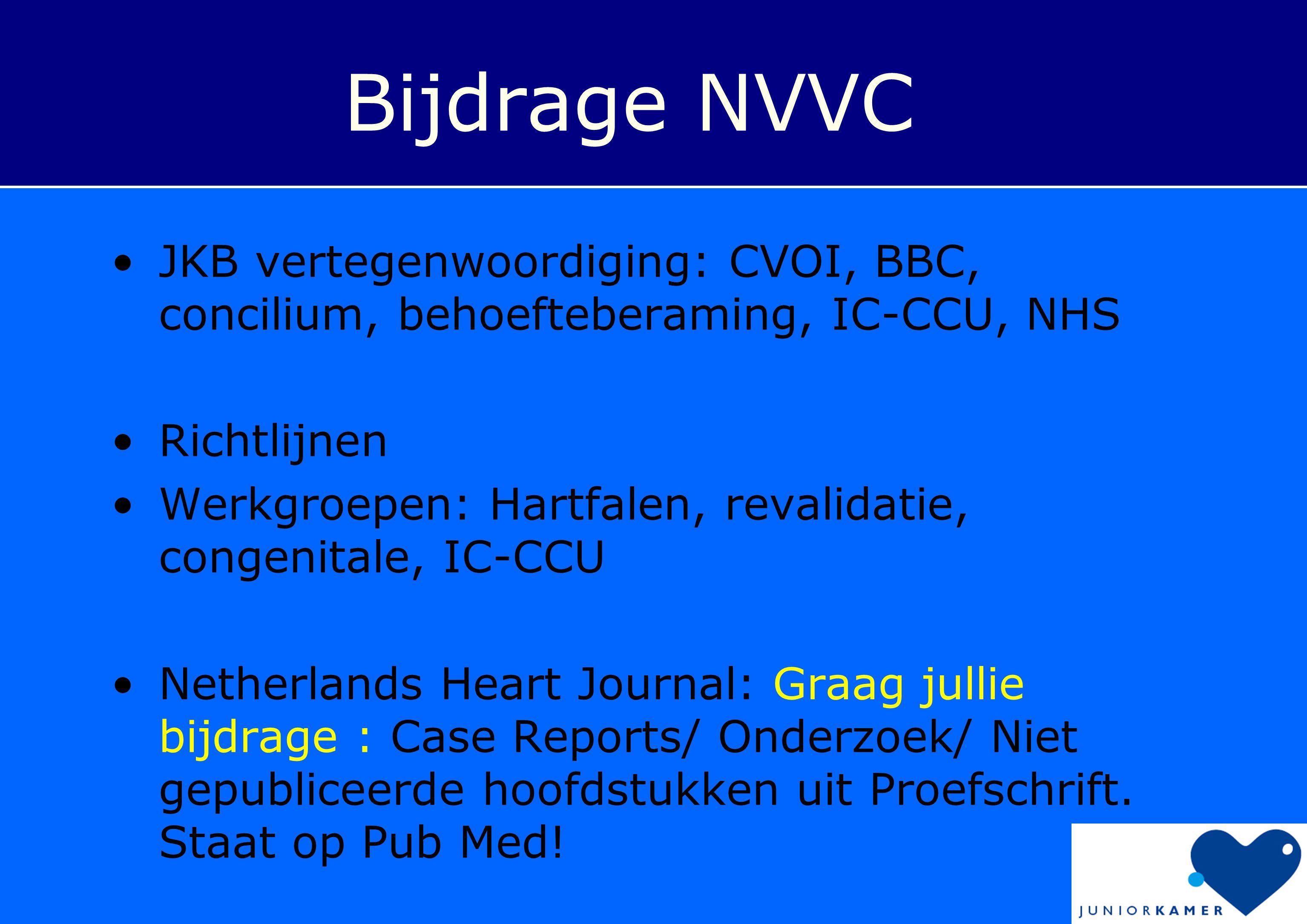 Bijdrage NVVC JKB vertegenwoordiging: CVOI, BBC, concilium, behoefteberaming, IC-CCU, NHS. Richtlijnen.