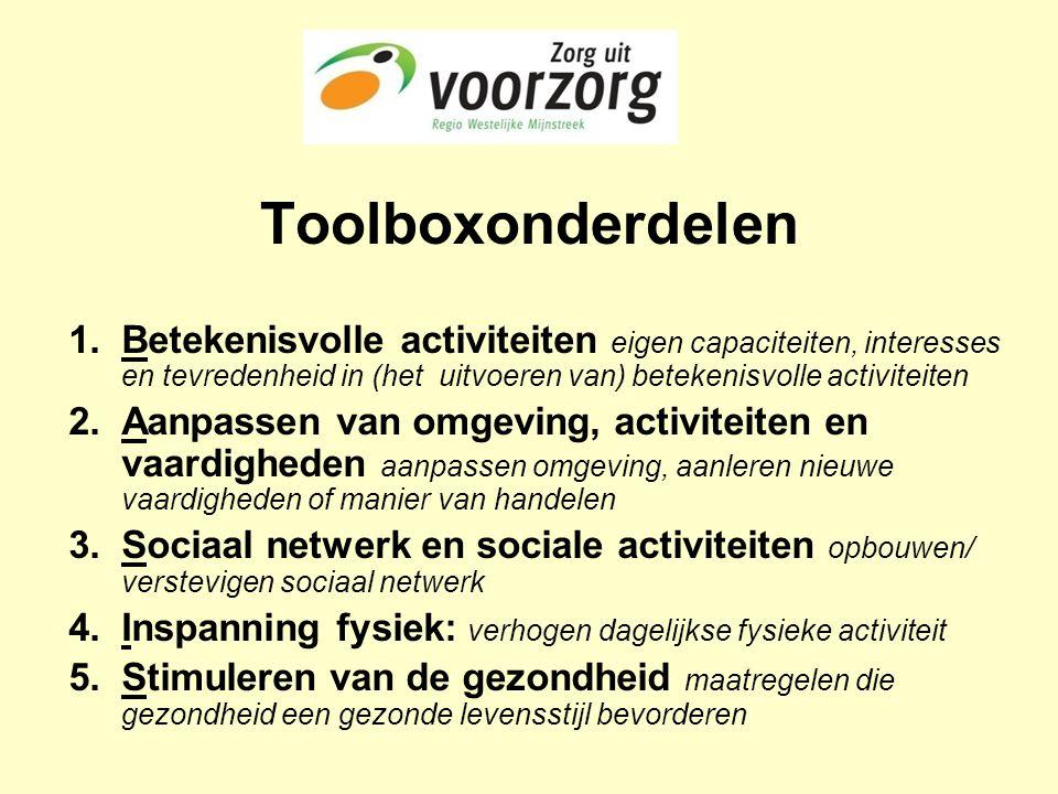 Toolboxonderdelen Betekenisvolle activiteiten eigen capaciteiten, interesses en tevredenheid in (het uitvoeren van) betekenisvolle activiteiten.