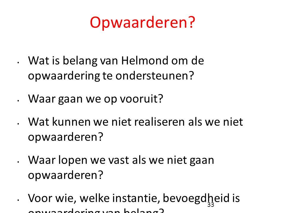 Opwaarderen Wat is belang van Helmond om de opwaardering te ondersteunen Waar gaan we op vooruit