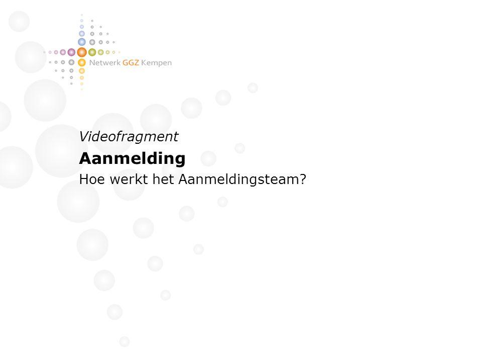 Videofragment Aanmelding Hoe werkt het Aanmeldingsteam