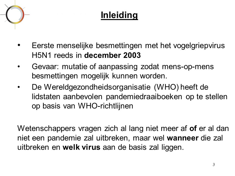 Inleiding Eerste menselijke besmettingen met het vogelgriepvirus H5N1 reeds in december 2003.