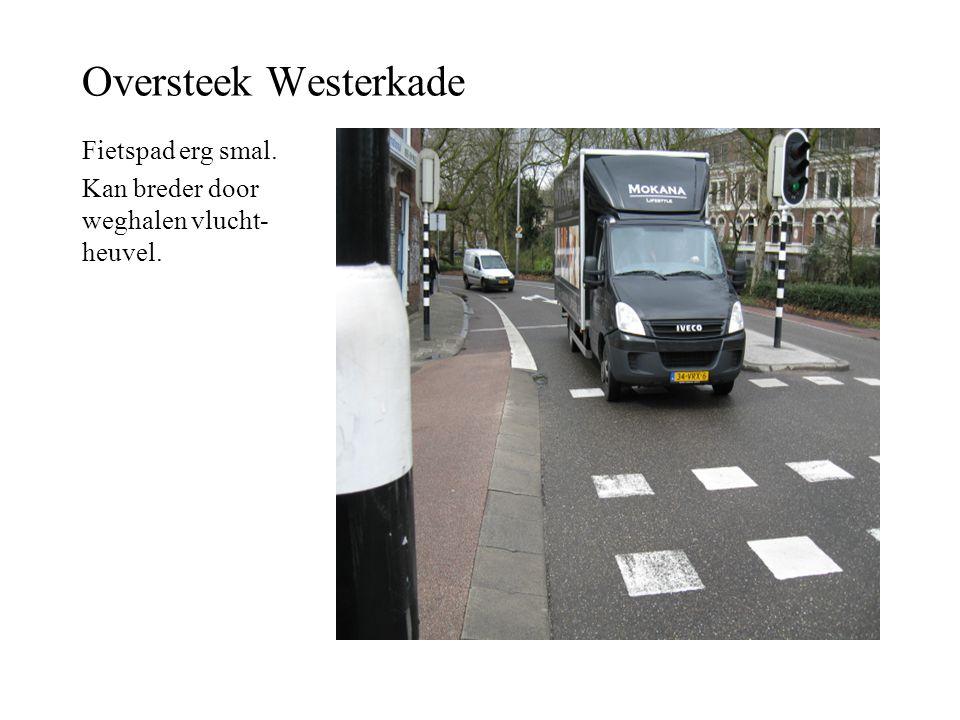 Oversteek Westerkade Fietspad erg smal.