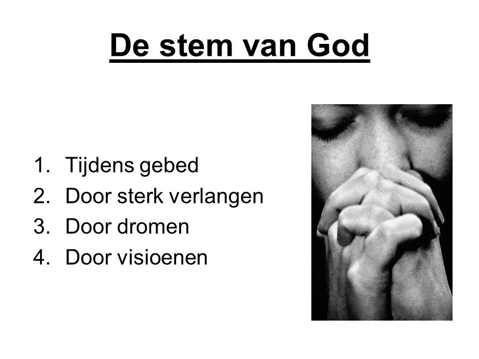 De stem van God Tijdens gebed Door sterk verlangen Door dromen
