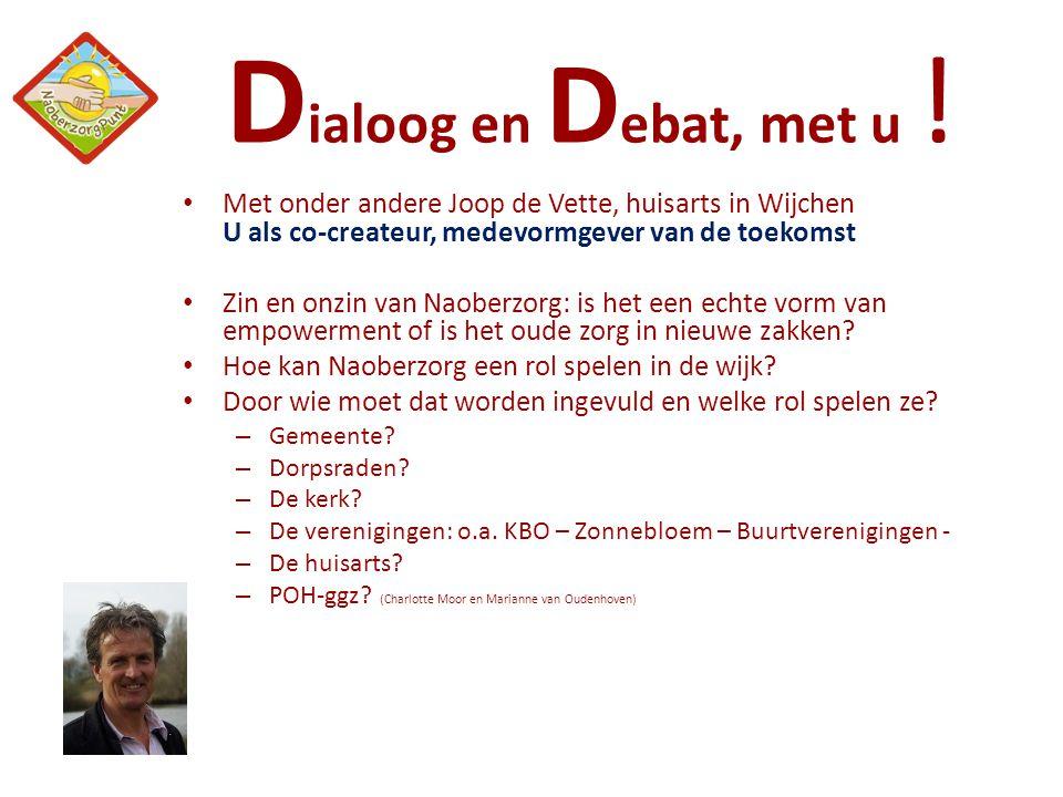 Dialoog en Debat, met u ! Met onder andere Joop de Vette, huisarts in Wijchen U als co-createur, medevormgever van de toekomst.