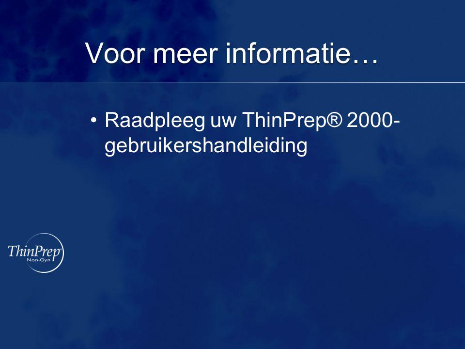 Voor meer informatie… Raadpleeg uw ThinPrep® 2000-gebruikershandleiding
