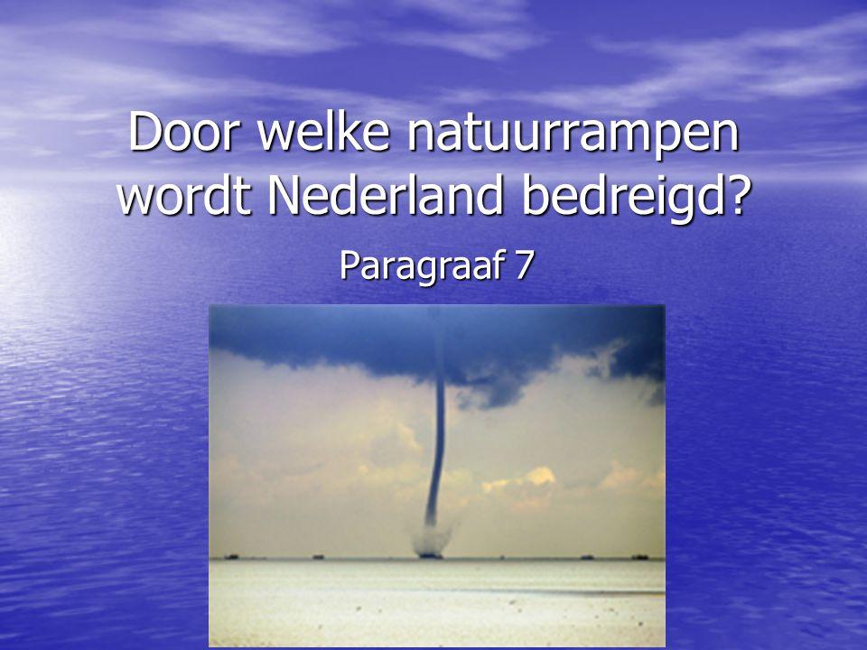 Door welke natuurrampen wordt Nederland bedreigd