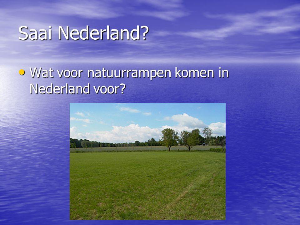Saai Nederland Wat voor natuurrampen komen in Nederland voor