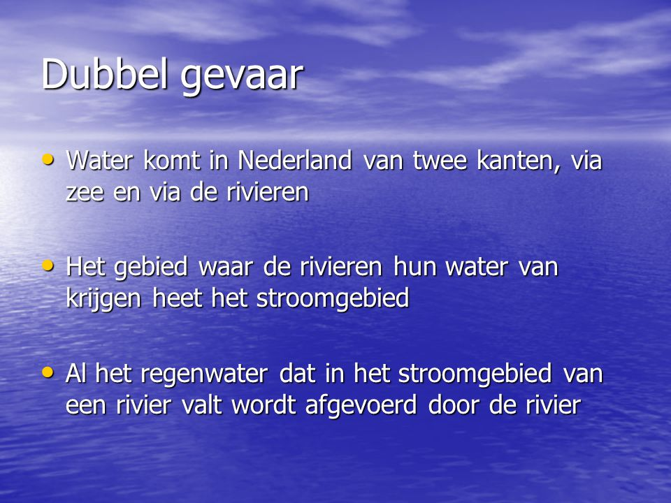 Dubbel gevaar Water komt in Nederland van twee kanten, via zee en via de rivieren.