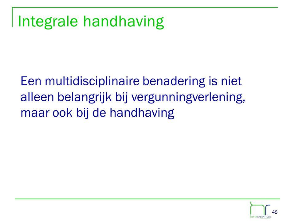 Integrale handhaving Een multidisciplinaire benadering is niet alleen belangrijk bij vergunningverlening, maar ook bij de handhaving.
