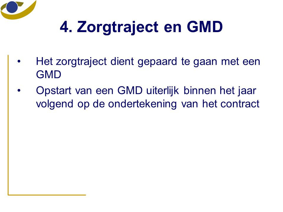 4. Zorgtraject en GMD Het zorgtraject dient gepaard te gaan met een GMD.