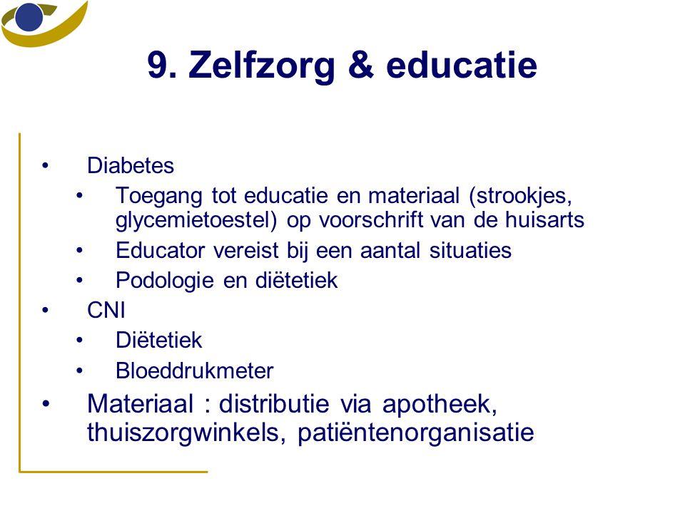 9. Zelfzorg & educatie Diabetes. Toegang tot educatie en materiaal (strookjes, glycemietoestel) op voorschrift van de huisarts.