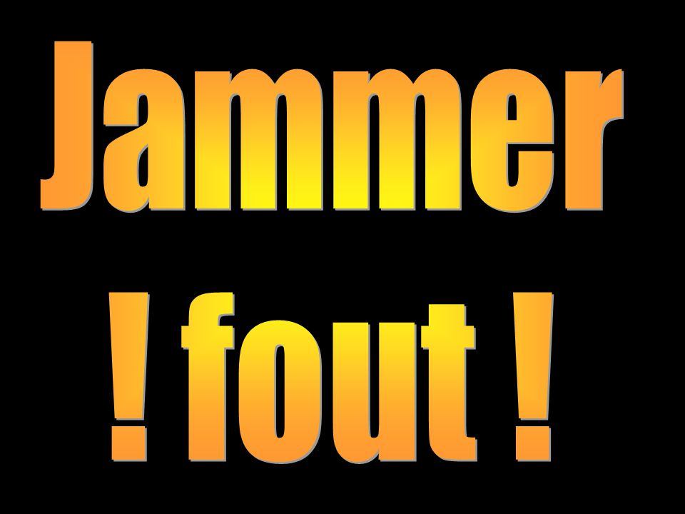 Jammer ! fout !