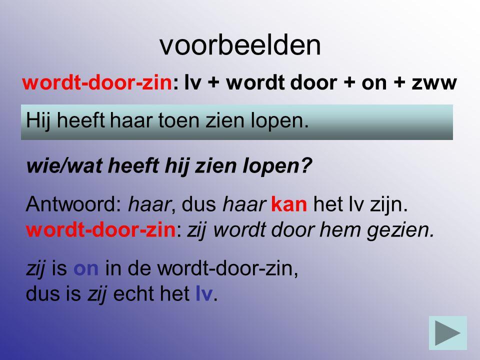 voorbeelden wordt-door-zin: lv + wordt door + on + zww