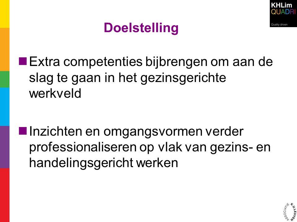 Doelstelling Extra competenties bijbrengen om aan de slag te gaan in het gezinsgerichte werkveld.
