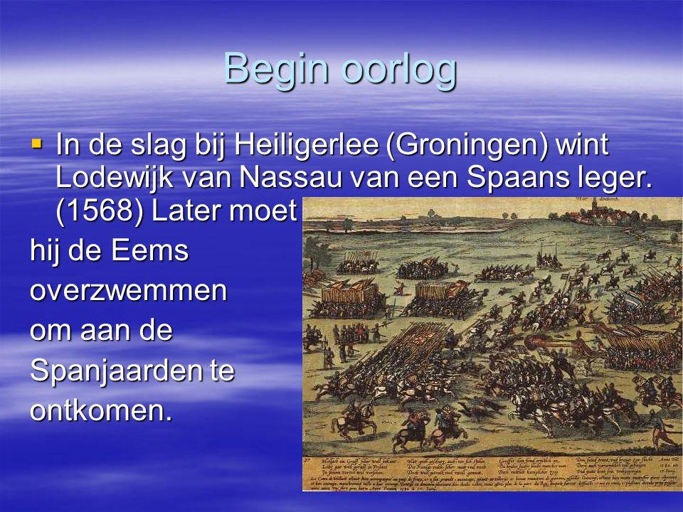 Begin oorlog In de slag bij Heiligerlee (Groningen) wint Lodewijk van Nassau van een Spaans leger. (1568) Later moet.