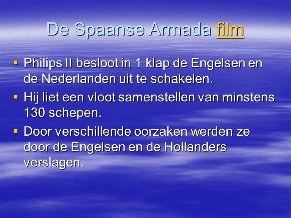 De Spaanse Armada film Philips II besloot in 1 klap de Engelsen en de Nederlanden uit te schakelen.