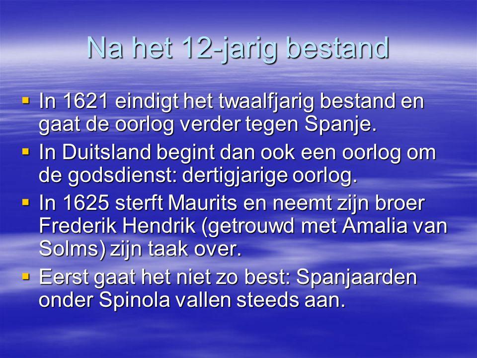 Na het 12-jarig bestand In 1621 eindigt het twaalfjarig bestand en gaat de oorlog verder tegen Spanje.
