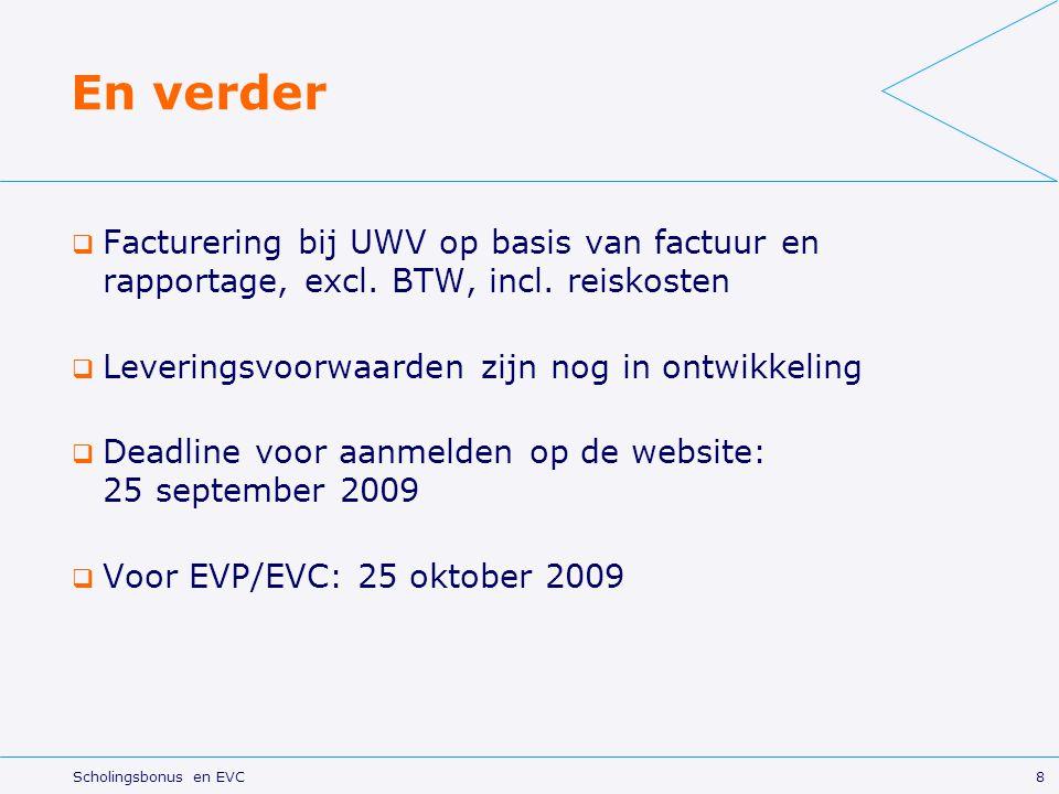 En verder Facturering bij UWV op basis van factuur en rapportage, excl. BTW, incl. reiskosten. Leveringsvoorwaarden zijn nog in ontwikkeling.