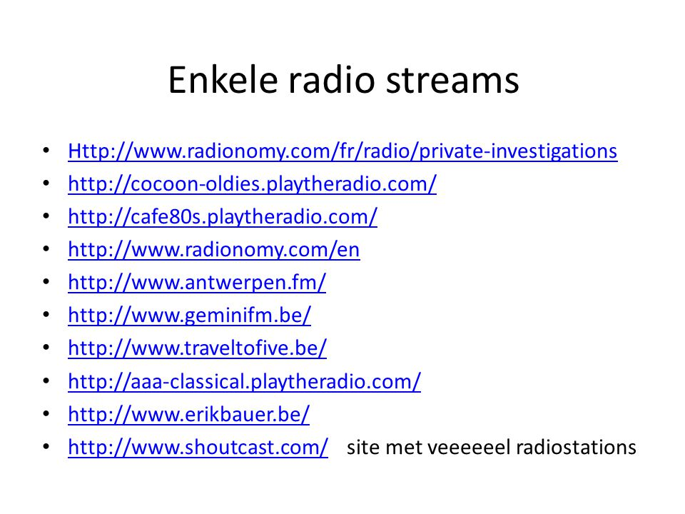Enkele radio streams Http://www.radionomy.com/fr/radio/private-investigations. http://cocoon-oldies.playtheradio.com/