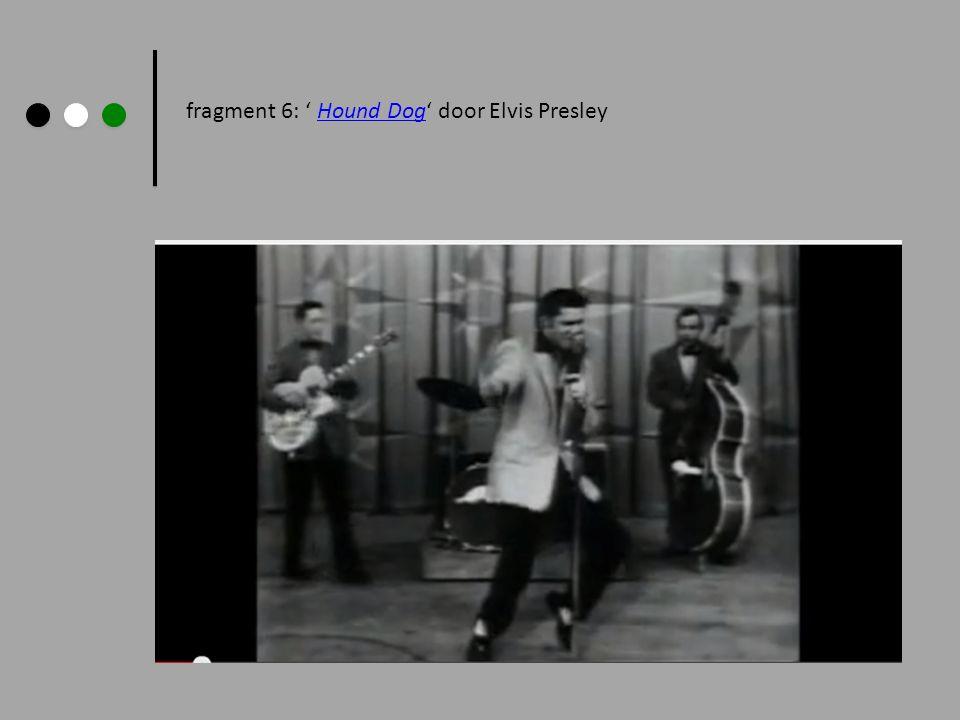 fragment 6: ' Hound Dog' door Elvis Presley