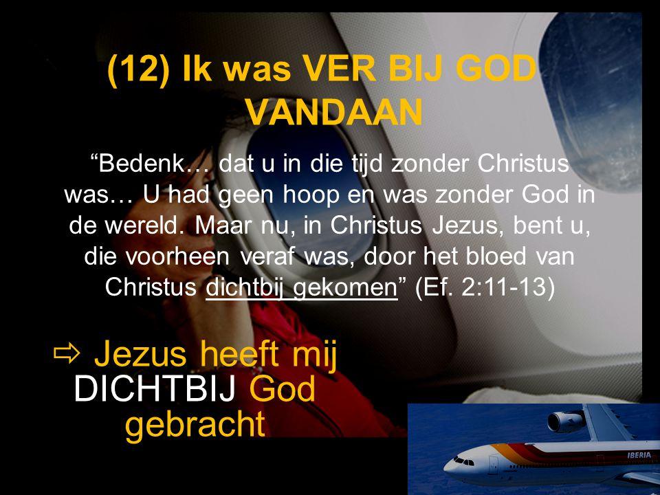 (12) Ik was VER BIJ GOD VANDAAN