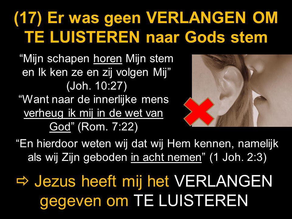 (17) Er was geen VERLANGEN OM TE LUISTEREN naar Gods stem